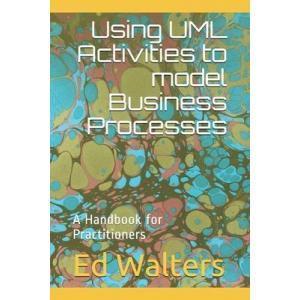 Using UML Activities to model Business Processes : A Handbook for Practitioners