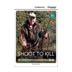 Shoot to Kill: Why We Hunt. Cambridge Discovery Education Interactive Readers (z kodem)