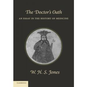 The Doctor's Oath. An Essay in the History of Medicine