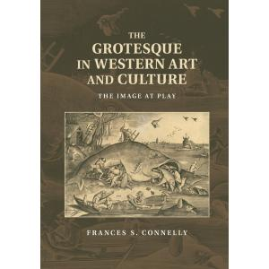 The Grotesque in Western Art and Culture: The Image at Play