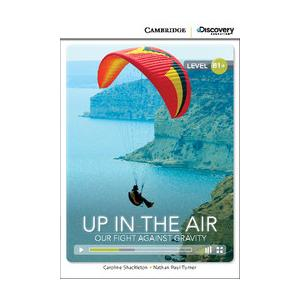 Up in the Air: Our Fight Against Gravity. Cambridge Discovery Education Interactive Readers (z kodem)