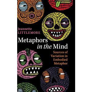 Metaphors in the Mind. Sources of Variation in Embodied Metaphor