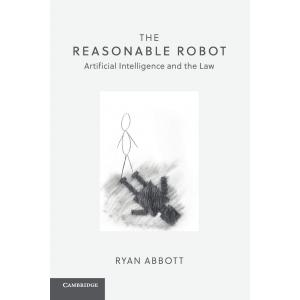 The Reasonable Robot. Artificial Intelligence and the Law