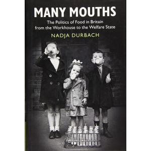 Many Mouths. The Politics of Food in Britain from the Workhouse to the Welfare State