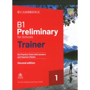 B1 Preliminary for Schools Trainer 1. Six Practice Tests with answers and Teacher`s Notes