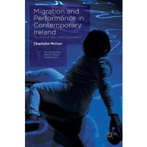 Migration and Performance in Contemporary Ireland. Towards a New Interculturalism