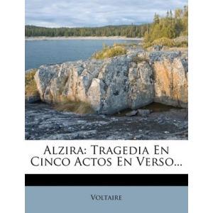 Alzira: Tragedia En Cinco Actos En Verso.