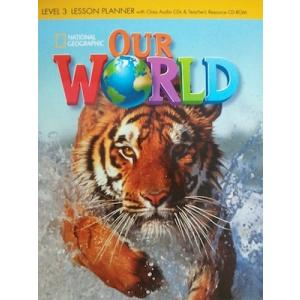Our World 3. Lesson Planner with Teacher's Resource