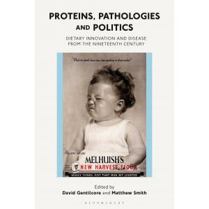 Proteins, Pathologies and Politics. Dietary Innovation and Disease from the Nineteenth Century