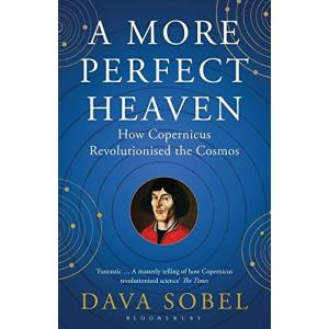 A More Perfect Heaven : How Copernicus Revolutionised the Cosmos
