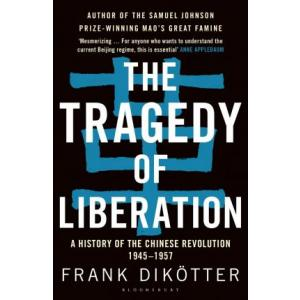 The Tragedy of Liberation. A History of the Chinese Revolution 1945-1957