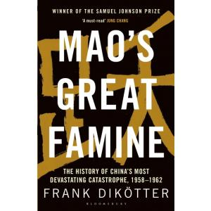 Mao's Great Famine. The History of China's Most Devastating Catastrophe, 1958-1962