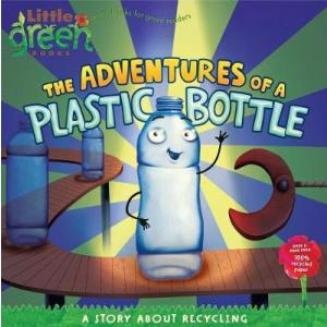 The Adventures of a Plastic Bottle : A Story About Recycling