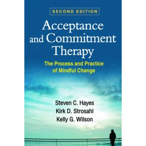 Acceptance and Commitment Therapy. The Process and Practice of Mindful Change