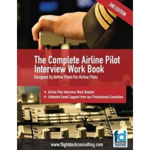 The Complete Airline Pilot Interview Work Book : An essential tool for all Airline Pilots attending