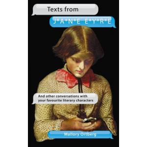 Texts from Jane Eyre : And Other Conversations with Your Favourite Literary Authors