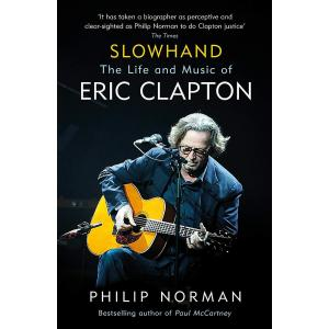 Slowhand. The Life and Music of Eric Clapton