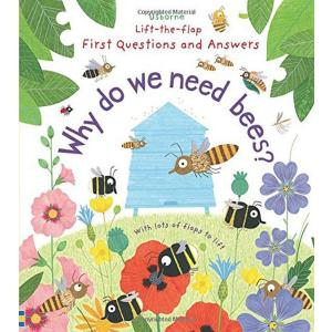 Lift-the-Flap. First Questions and Answers Why do we need bees?