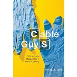 Cable Guys : Television and Masculinities in the 21st Century
