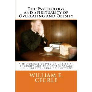 The Psychology and Spirituality of Overeating and Obesity : A Historical Survey of Christian Thought and the Contemporary U.S. understanding of Gluttony