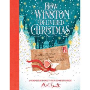 How Winston Delivered Christmas : An Advent Story in Twenty-Four-and-a-Half Chapters