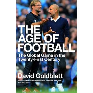 The Age of Football. The Global Game in the Twenty-first Century