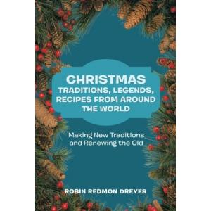 Christmas Traditions, Legends, Recipes from Around the World