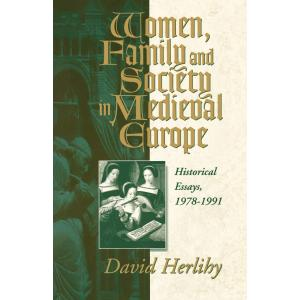 Women, Family and Society in Medieval Europe. Historical Essays 1978-1991