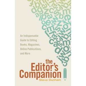 The Editor's Companion. An Indispensable Guide to Editing Books, Magazines, Online Publications, and