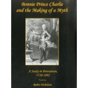 Bonnie Prince Charlie and the Making of a Myth