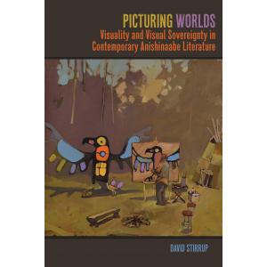 Picturing Worlds. Visuality and Visual Sovereignty in Contemporary Anishinaabe Literature