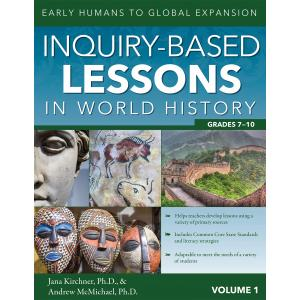 Inquiry-Based Lessons in World History. Volume 1 - Early Humans to Global Expansion