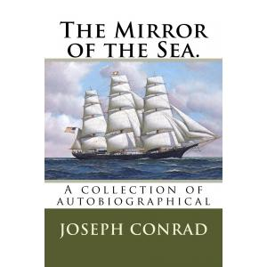 The Mirror of the Sea. A collection of autobiographical
