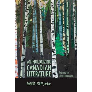 Anthologizing Canadian Literature : Theoretical and Cultural Perspectives