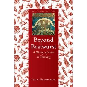 Beyond Bratwurst. A History of Food in Germany
