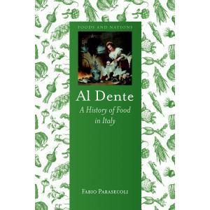 Al Dente. A History of Food in Italy