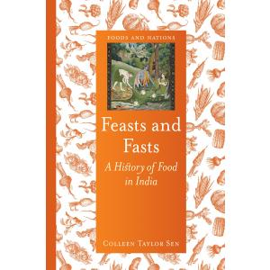 Feasts and Fasts. A History of Food in India