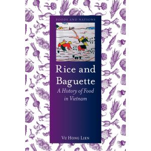 Rice and Baguette. A History of Vietnamese Food
