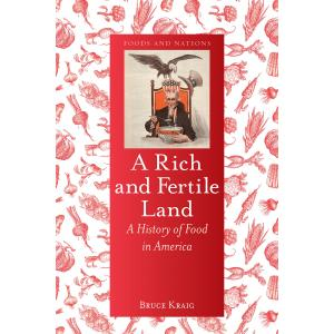 A Rich and Fertile Land. A History of Food in America