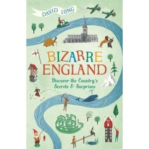 Bizarre England: Discover the Country's Secrets and Surprises