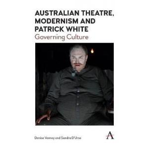 Australian Theatre, Modernism and Patrick White. Governing Culture
