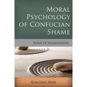 Moral Psychology of Confucian Shame : Shame of Shamelessness