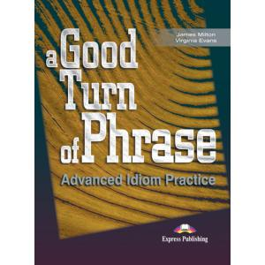 A Good Turn of Phrase. Advanced Idioms Practice. Podręcznik