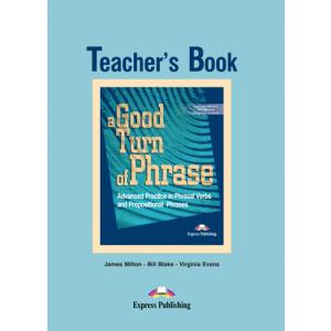 A Good Turn of Phrase. Advanced Practice in Phrasal Verbs and Prepositional Phrases. Książka Nauczyciela
