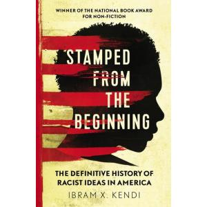 Stamped from the Beginning. The Definitive History of Racist Ideas in America