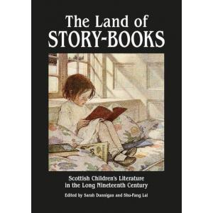 The Land of Story-Books : Scottish Children's Literature in the Long Nineteenth Century