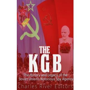 The KGB. The History and Legacy of the Soviet Union's Notorious Spy Agency