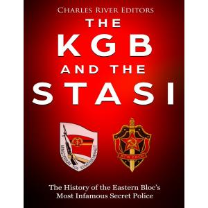 The KGB and the Stasi : The History of the Eastern Bloc's Most Infamous Intelligence Agencies