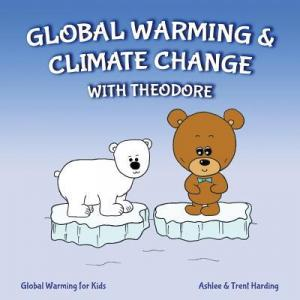 Global Warming for Kids : Global Warming and Climate Change with Theodore