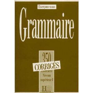 350 Exercices de Grammaire Superieur 1. Klucz